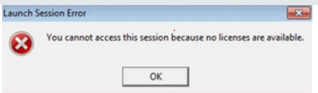Error: You cannot access this session because no licenses